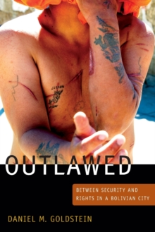 Outlawed : Between Security and Rights in a Bolivian City, Paperback / softback Book