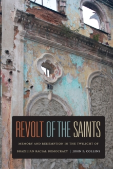 Revolt of the Saints : Memory and Redemption in the Twilight of Brazilian Racial Democracy, Paperback / softback Book
