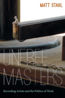 Unfree Masters : Popular Music and the Politics of Work, Paperback / softback Book