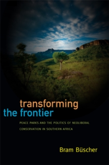 Transforming the Frontier : Peace Parks and the Politics of Neoliberal Conservation in Southern Africa, Paperback / softback Book