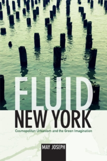Fluid New York : Cosmopolitan Urbanism and the Green Imagination, Hardback Book