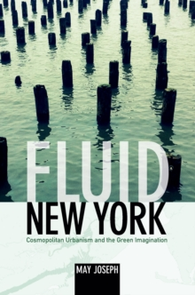 Fluid New York : Cosmopolitan Urbanism and the Green Imagination, Paperback / softback Book