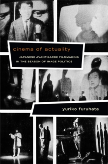 Cinema of Actuality : Japanese Avant-Garde Filmmaking in the Season of Image Politics, Hardback Book