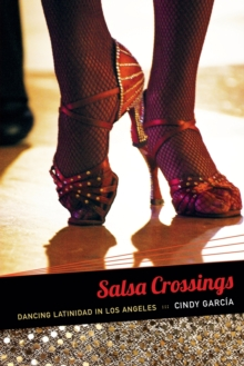 Salsa Crossings : Dancing Latinidad in Los Angeles, Paperback / softback Book