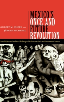 Mexico's Once and Future Revolution : Social Upheaval and the Challenge of Rule since the Late Nineteenth Century, Hardback Book