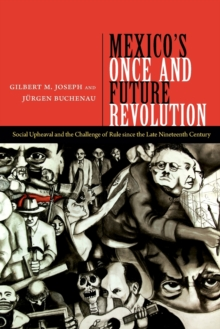 Mexico's Once and Future Revolution : Social Upheaval and the Challenge of Rule since the Late Nineteenth Century, Paperback / softback Book