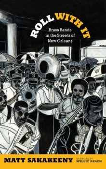 Roll With It : Brass Bands in the Streets of New Orleans, Hardback Book
