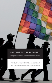 Rhythms of the Pachakuti : Indigenous Uprising and State Power in Bolivia, Hardback Book