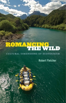 Romancing the Wild : Cultural Dimensions of Ecotourism, Paperback / softback Book