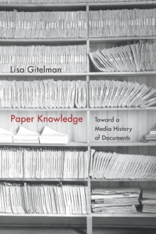 Paper Knowledge : Toward a Media History of Documents, Paperback / softback Book