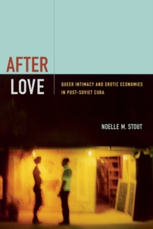 After Love : Queer Intimacy and Erotic Economies in Post-Soviet Cuba, Paperback / softback Book