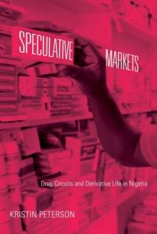 Speculative Markets : Drug Circuits and Derivative Life in Nigeria, Paperback / softback Book