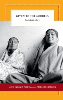 Given to the Goddess : South Indian Devadasis and the Sexuality of Religion, Hardback Book