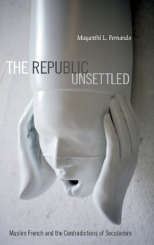 The Republic Unsettled : Muslim French and the Contradictions of Secularism, Hardback Book