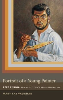 Portrait of a Young Painter : Pepe Zuniga and Mexico City's Rebel Generation, Hardback Book
