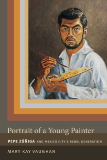 Portrait of a Young Painter : Pepe Zuniga and Mexico City's Rebel Generation, Paperback / softback Book