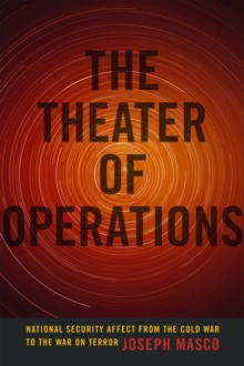 The Theater of Operations : National Security Affect from the Cold War to the War on Terror, Paperback / softback Book