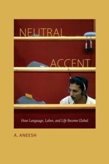 Neutral Accent : How Language, Labor, and Life Become Global, Hardback Book