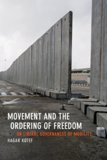Movement and the Ordering of Freedom : On Liberal Governances of Mobility, Paperback / softback Book
