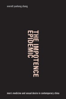The Impotence Epidemic : Men's Medicine and Sexual Desire in Contemporary China, Paperback / softback Book