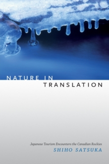 Nature in Translation : Japanese Tourism Encounters the Canadian Rockies, Paperback / softback Book