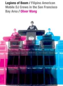 Legions of Boom : Filipino American Mobile DJ Crews in the San Francisco Bay Area, Paperback / softback Book