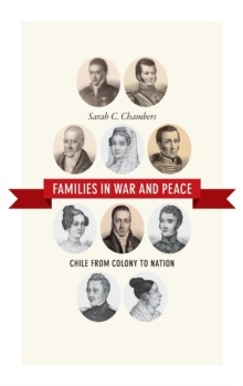Families in War and Peace : Chile from Colony to Nation, Hardback Book