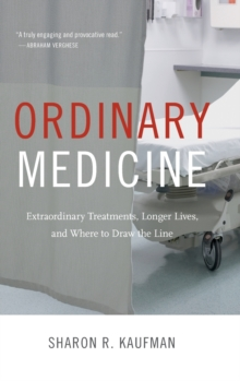 Ordinary Medicine : Extraordinary Treatments, Longer Lives, and Where to Draw the Line, Hardback Book