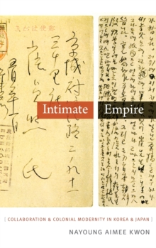 Intimate Empire : Collaboration and Colonial Modernity in Korea and Japan, Hardback Book