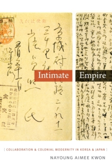 Intimate Empire : Collaboration and Colonial Modernity in Korea and Japan, Paperback / softback Book