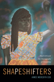 Shapeshifters : Black Girls and the Choreography of Citizenship, Paperback / softback Book