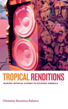 Tropical Renditions : Making Musical Scenes in Filipino America, Hardback Book
