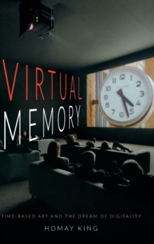 Virtual Memory : Time-Based Art and the Dream of Digitality, Hardback Book