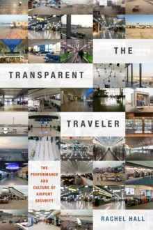 The Transparent Traveler : The Performance and Culture of Airport Security, Paperback / softback Book