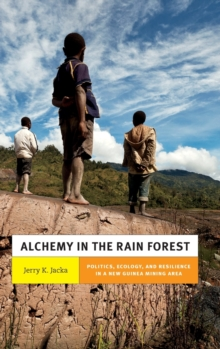 Alchemy in the Rain Forest : Politics, Ecology, and Resilience in a New Guinea Mining Area, Hardback Book
