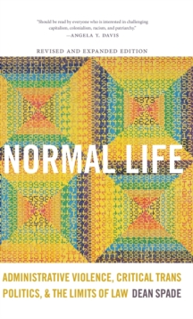 Normal Life : Administrative Violence, Critical Trans Politics, and the Limits of Law, Hardback Book