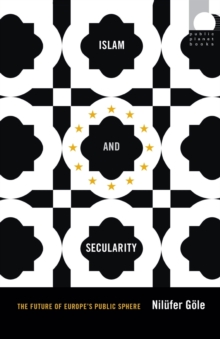 Islam and Secularity : The Future of Europe's Public Sphere, Paperback / softback Book