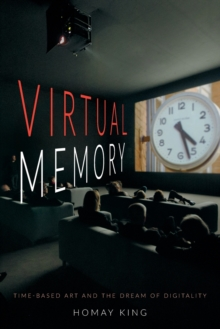 Virtual Memory : Time-Based Art and the Dream of Digitality, Paperback / softback Book