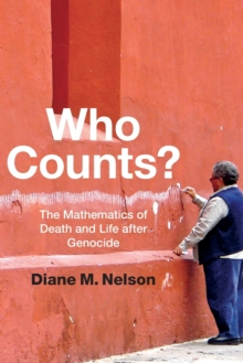 Who Counts? : The Mathematics of Death and Life after Genocide, Paperback / softback Book
