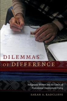 Dilemmas of Difference : Indigenous Women and the Limits of Postcolonial Development Policy, Paperback / softback Book