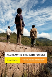 Alchemy in the Rain Forest : Politics, Ecology, and Resilience in a New Guinea Mining Area, Paperback Book
