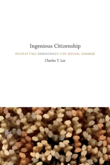 Ingenious Citizenship : Recrafting Democracy for Social Change, Paperback / softback Book