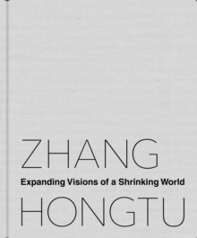 Zhang Hongtu : Expanding Visions of a Shrinking World, Paperback Book