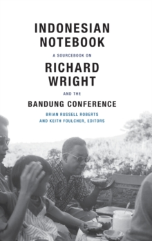 Indonesian Notebook : A Sourcebook on Richard Wright and the Bandung Conference, Hardback Book
