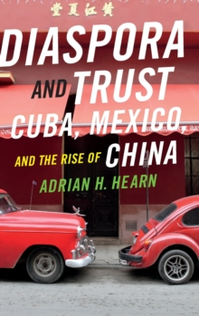 Diaspora and Trust : Cuba, Mexico, and the Rise of China, Hardback Book
