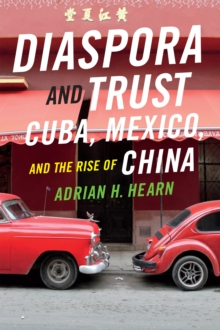 Diaspora and Trust : Cuba, Mexico, and the Rise of China, Paperback Book