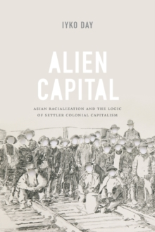 Alien Capital : Asian Racialization and the Logic of Settler Colonial Capitalism, Paperback / softback Book