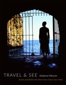 Travel & See : Black Diaspora Art Practices since the 1980s, Paperback / softback Book