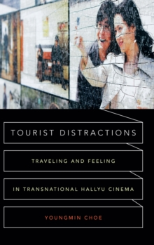 Tourist Distractions : Traveling and Feeling in Transnational Hallyu Cinema, Hardback Book