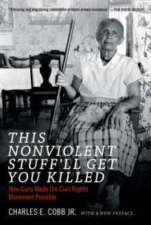 This Nonviolent Stuff'll Get You Killed : How Guns Made the Civil Rights Movement Possible, Paperback / softback Book